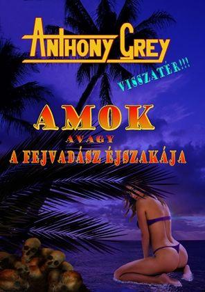 Anthony Grey: AMOK avagy a fejvadász éjszakája
