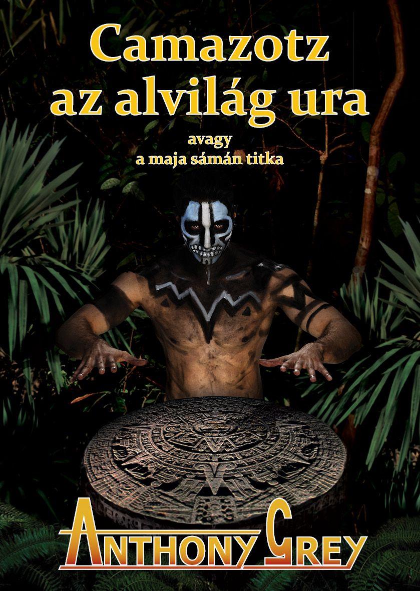Anthony Grey: Camazotz az alvilág ura avagy a maja sámán titka